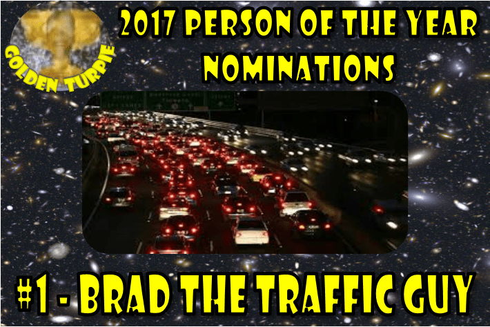 Brad the Traffic Guy - 2017 Gurgler Person of the Year Nom 1