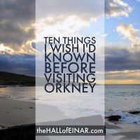 10 Things I Wish I Had Known Before Visiting Orkney for the First Time