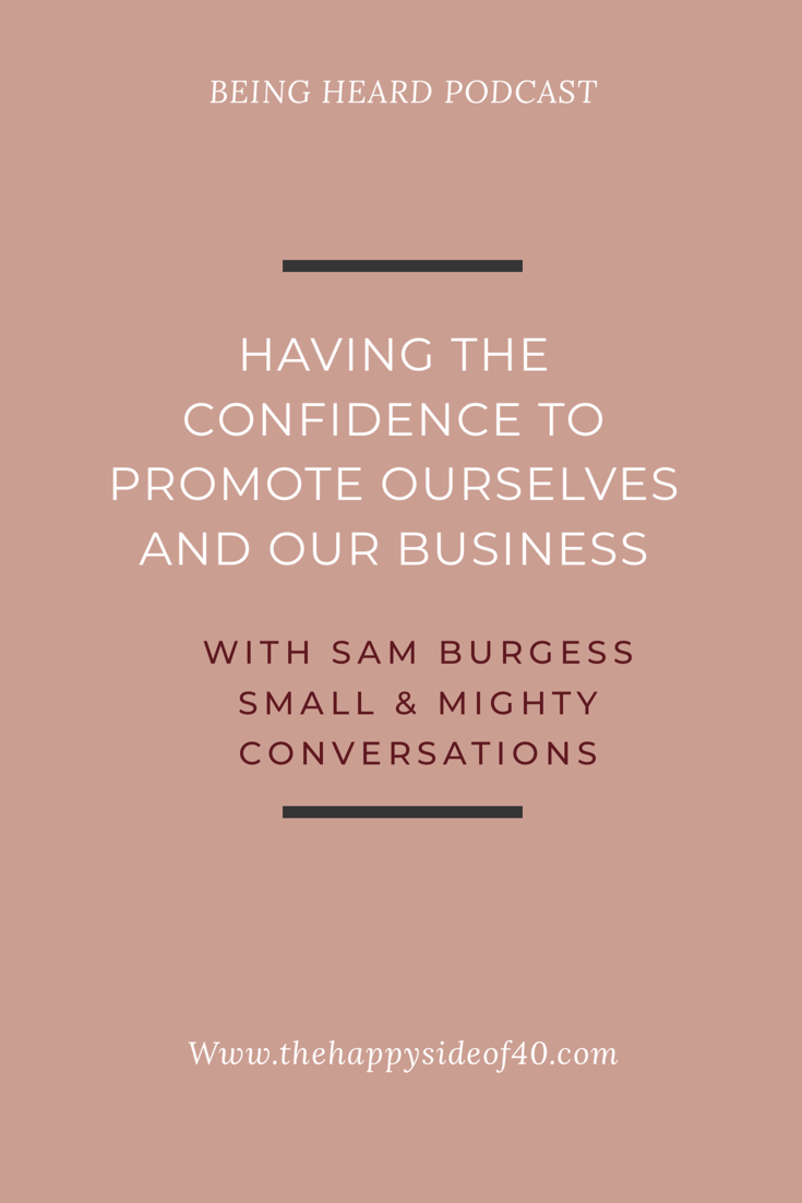 Being Heard Episode 4: Sam Burgess - Having the confidence to promote ourselves and our business