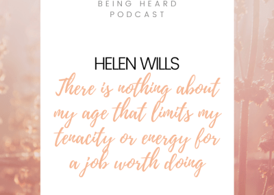 Being Heard Episode 13: Helen Wills - There is nothing about my age that limits my tenacity or my energy for a job worth doing