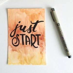 Just Start quote - hand lettering over watercolours