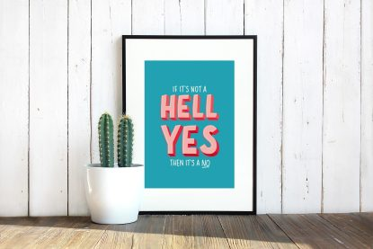 If It's Not A Hell Yes, Then It's A No - Print