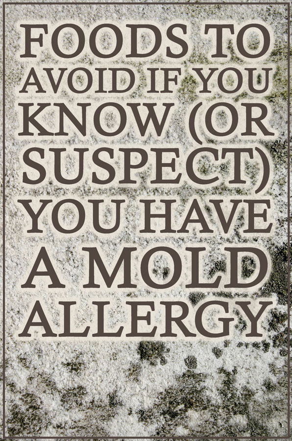 Foods to avoid if you know (or suspect) you have a mold allergy