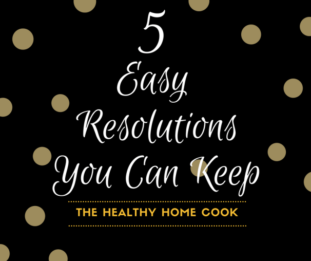 Make your New Years count with these 5 Easy Resolutions You Can Keep.