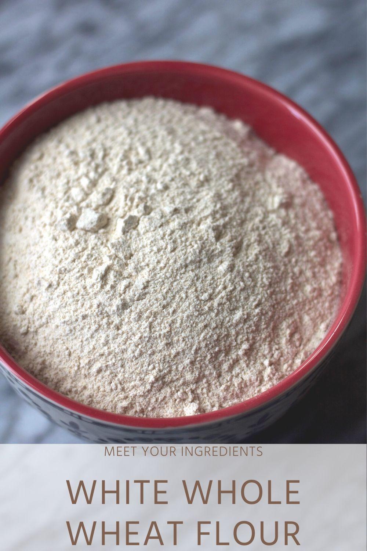Meet Your Ingredients: White Whole Wheat Flour