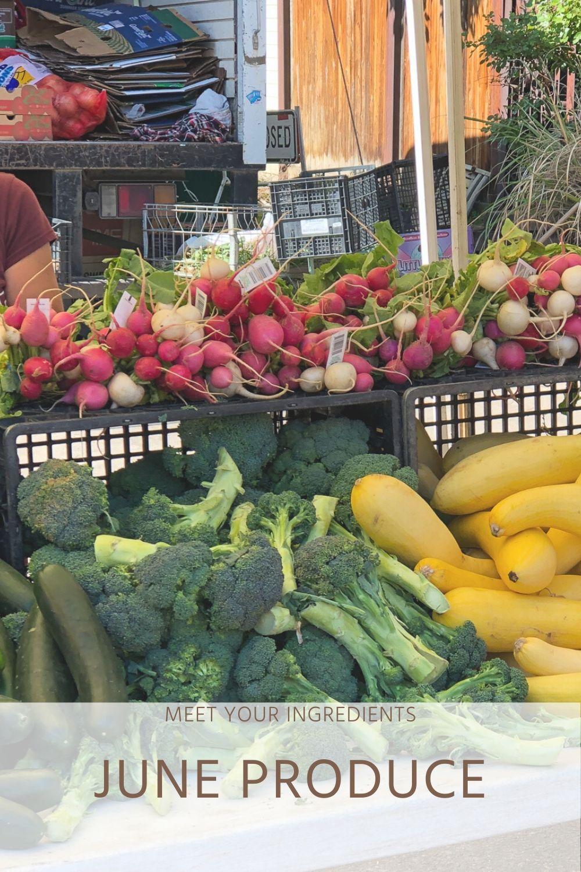 Meet Your Ingredients: June Produce