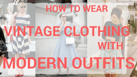 How To Wear Vintage Clothing With Modern Outfits title