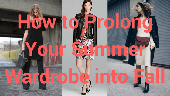 How to Prolong Your Summer Wardrobe into Fall title