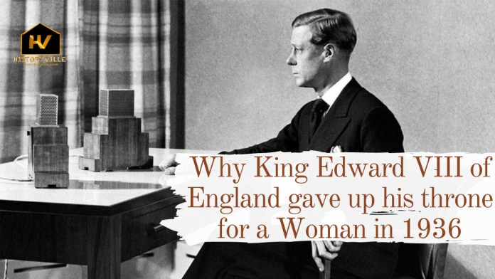 Why King Edward VIII of England gave up his throne for a Woman in 1936