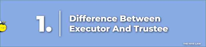 Difference Between Executor And Trustee - What Is A Trustee In A Will - What Is An Executor