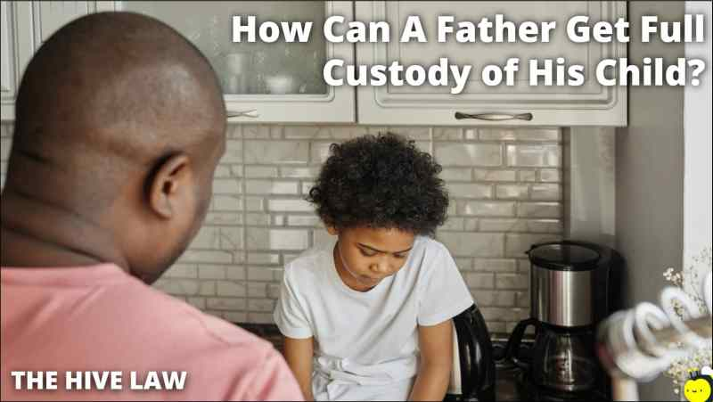How Can A Father Get Full Custody of His Child - father custody right - fathers custodial rights - child custody rights for fathers