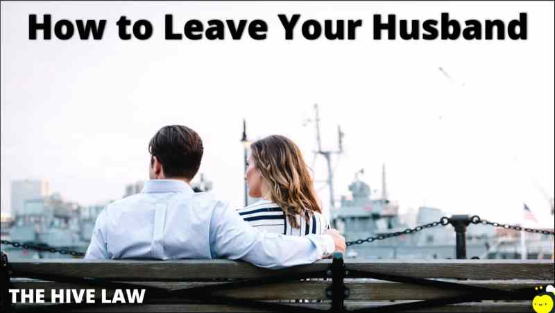 How to Leave Your Husband - I Want to Leave My Husband - Should I Leave My Husband - How to Tell Your Husband You Want a Divorce