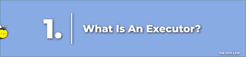 What Is An Executor - Can An Executor Decide Who Gets What - Executor vs Administrator - Executor of Trust