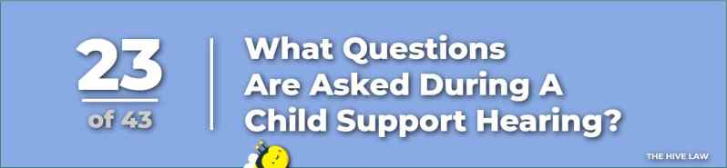 What Questions Are Asked During A Child Support Hearing - What Do Judges Look For In Child Custody Cases