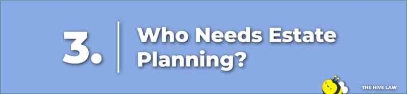 Who Needs Estate Planning - What Is Estate Planning - Estate Planning Attorneys - Estate Planning Lawyers - Trust Lawyers
