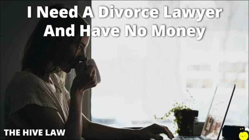 I Need A Divorce Lawyer And Have No Money - Pro Bono Divorce Lawyers - Free Divorce Lawyer