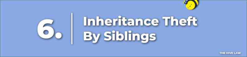 Inheritance Theft By Siblings