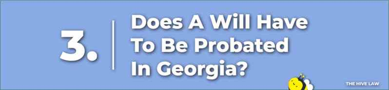 Does A Will Have To Be Probated In Georgia - Probating A Will In GA - Probating A Will In Georgia - How To File A Will In Georgia