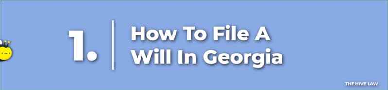 How To File A Will In Georgia - How To Probate A Will In Georgia - How Long Do You Have To Probate A Will in Georgia