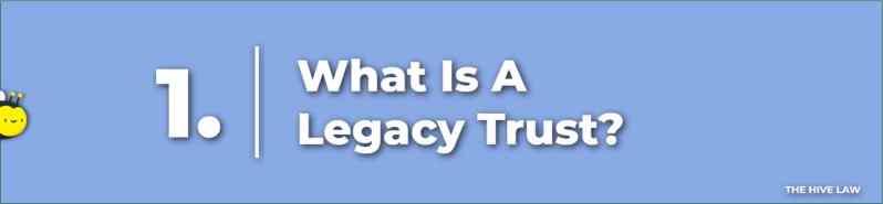 What Is A Legacy Trust - Legacy Trust - Legacy Trusts