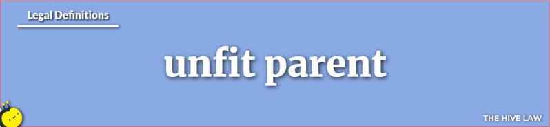 Unfit Parent - Unfit Parent Definition - What Is An Unfit Mother - How To Prove A Parent Unfit - What Makes A Parent Unfit