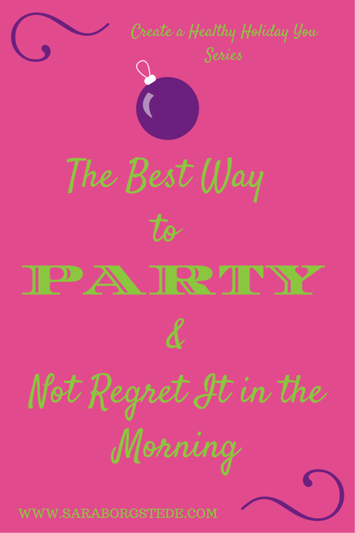 Healthy Holiday: The Best Way to Party & Not Regret It in the Morning