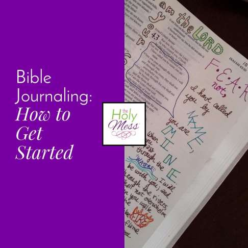 Bible Journaling: How to Get Started|The Holy Mess