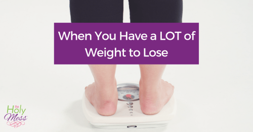 When You Have a Lot of Weight to Lose