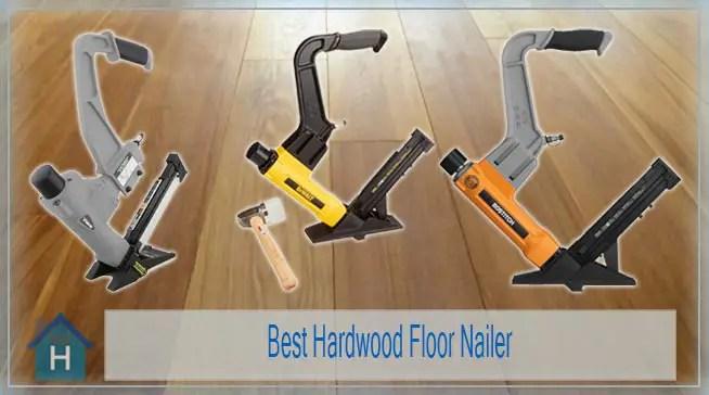 Best Hardwood Floor Nailer