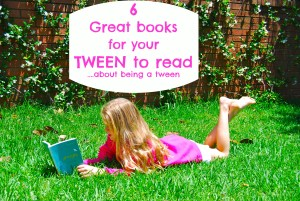 6 great books for yuor tween to read...about being a tween