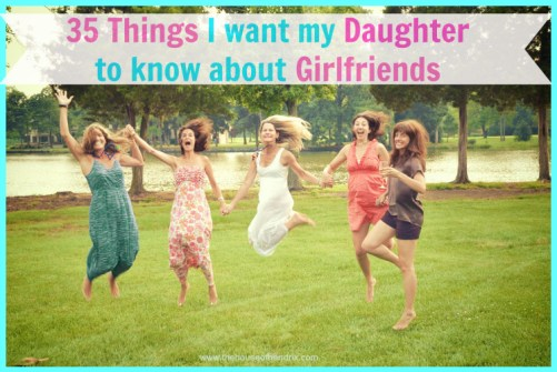 35 Things I want my Daughter to know about Girlfriends [the House of Hendrix}