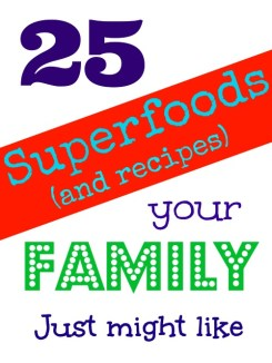 25 Superfoods and recipes that your family just might like [the House of Hendrix}