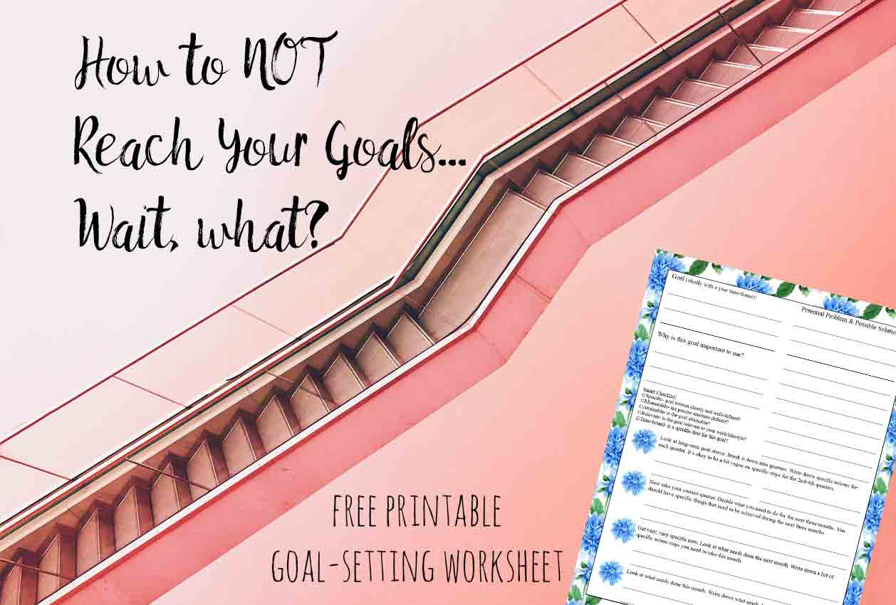 How To Not Reach Your Goals Wait What