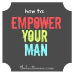 How to Help Your Husband Feel Empowered