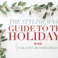 The Stylish Mama's Guide to the Holidays: Colleen Rothschild