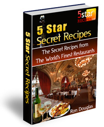 Discover The Secret Recipes From The World's Finest Restaurants And Cook Like a 5-Star Chef for a Fraction of the Cost!