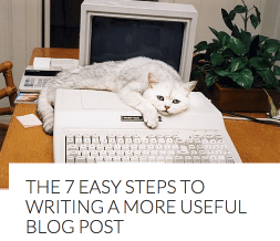 The 7 Easy Steps To Writing a More Useful Blog Post