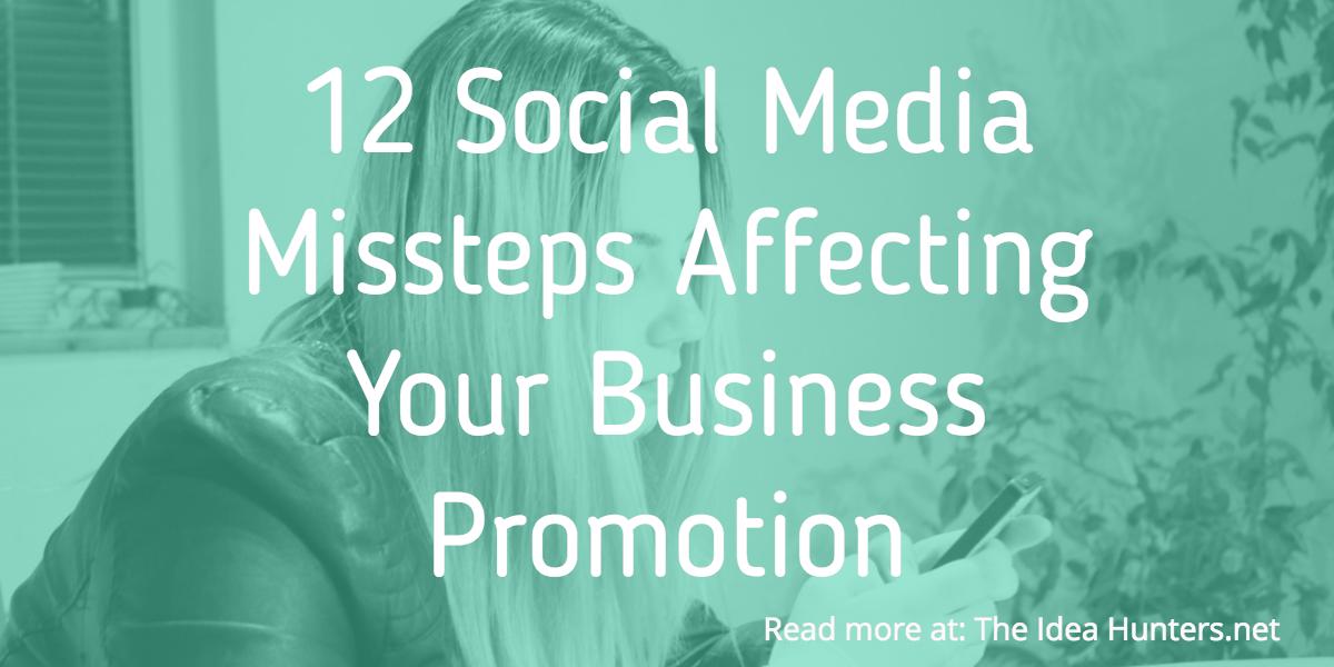 12 Social Media Missteps Affecting Your Business Promotion (1)
