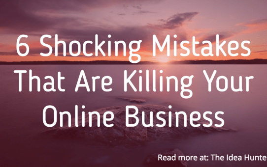 6 Shocking Mistakes That Are Killing Your Online Business