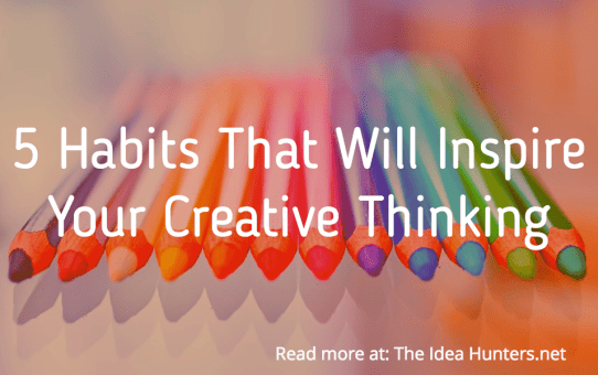 5 Habits That Will Inspire Your Creative Thinking