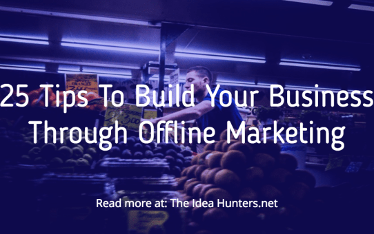25 Tips To Build Your Business Through Offline Marketing