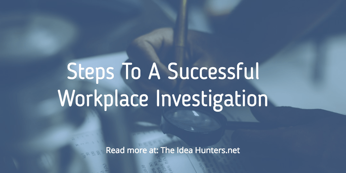 Steps To A Successful Workplace Investigation