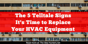 The 5 Telltale Signs It's Time to Replace Your HVAC Equipment