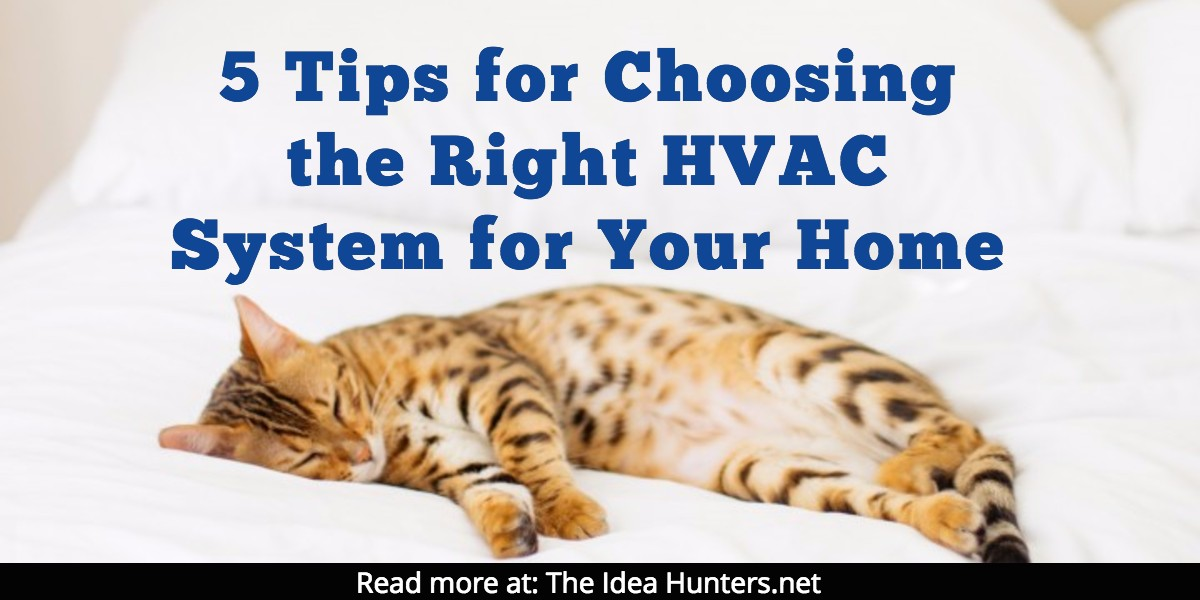 5 Tips for Choosing the Right HVAC System for Your Home