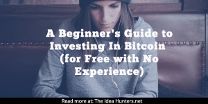 A Beginner's Guide to Investing In Bitcoin (for Free with No Experience)