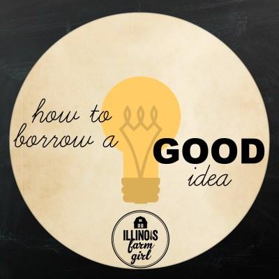 How to Borrow a Good Idea