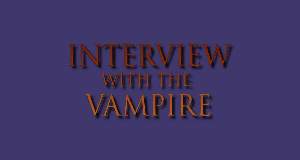 New Interview With The Vampire TV Series Character Descriptions Including The Vampire Lestat: Exclusive