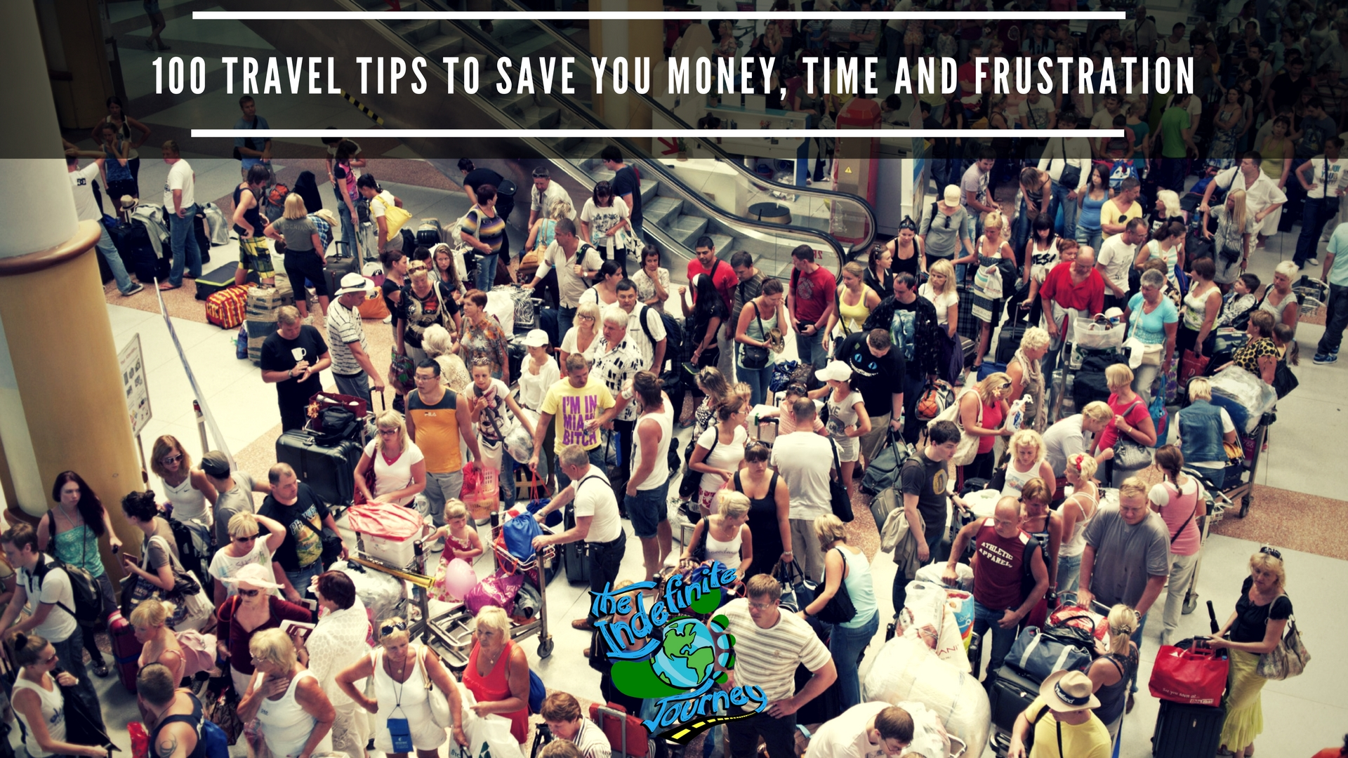 100 Travel Tips To Save You Money, Time and Frustration
