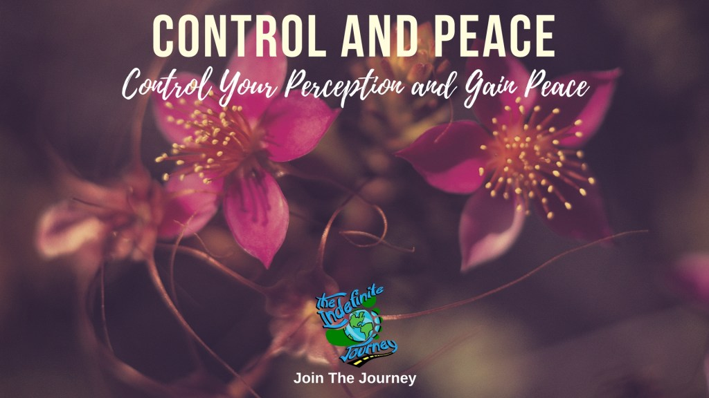 Control and Peace – Control Your Perception and Gain Peace