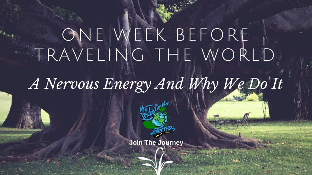 One Week Before Traveling the World – A Nervous Energy And Why We Do It